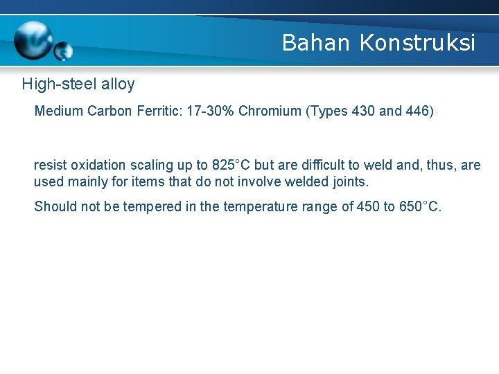 Bahan Konstruksi High-steel alloy Medium Carbon Ferritic: 17 -30% Chromium (Types 430 and 446)
