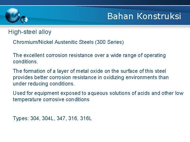 Bahan Konstruksi High-steel alloy Chromium/Nickel Austenitic Steels (300 Series) The excellent corrosion resistance over