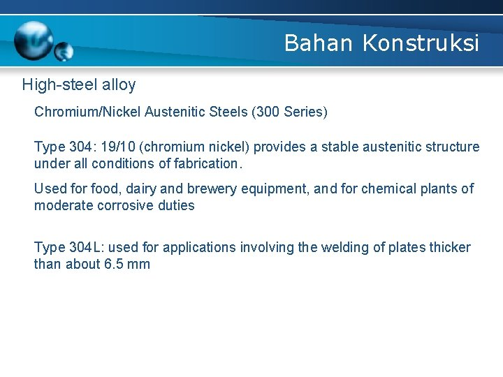 Bahan Konstruksi High-steel alloy Chromium/Nickel Austenitic Steels (300 Series) Type 304: 19/10 (chromium nickel)