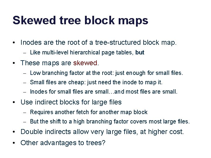 Skewed tree block maps • Inodes are the root of a tree-structured block map.