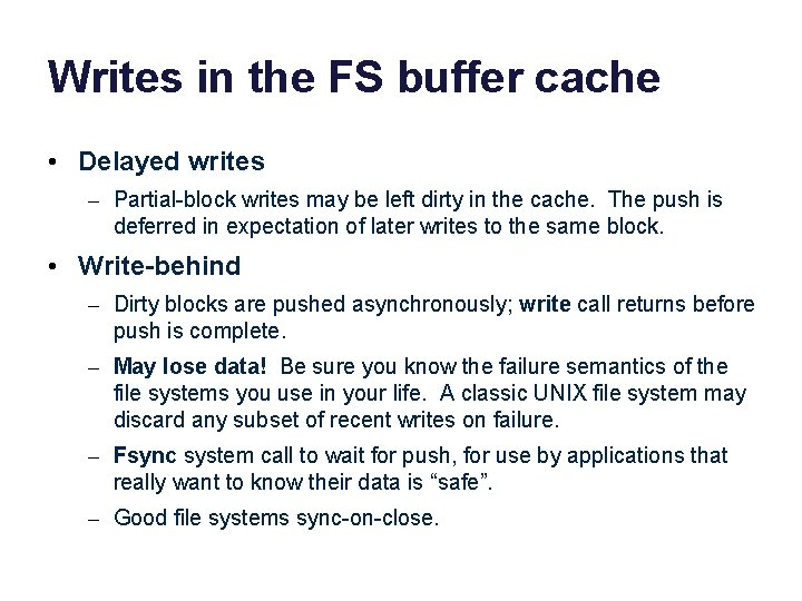 Writes in the FS buffer cache • Delayed writes – Partial-block writes may be