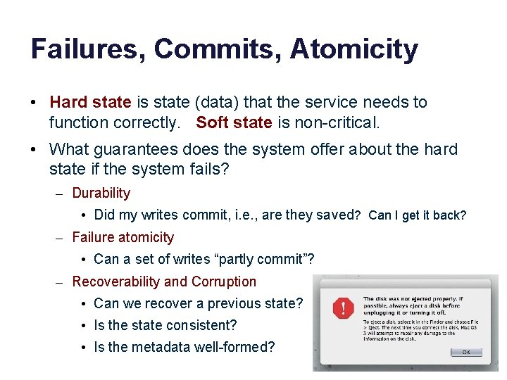 Failures, Commits, Atomicity • Hard state is state (data) that the service needs to