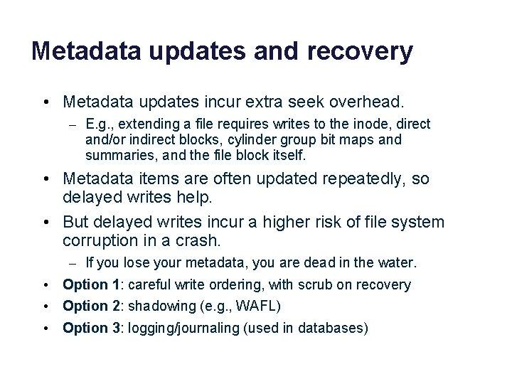 Metadata updates and recovery • Metadata updates incur extra seek overhead. – E. g.