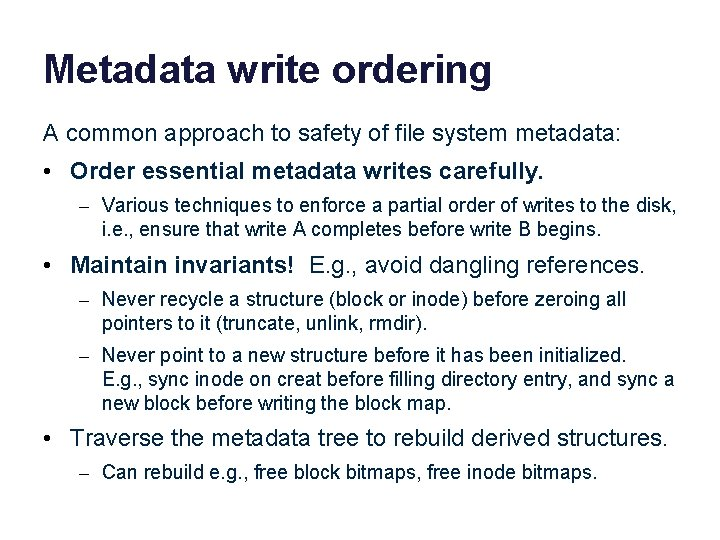 Metadata write ordering A common approach to safety of file system metadata: • Order