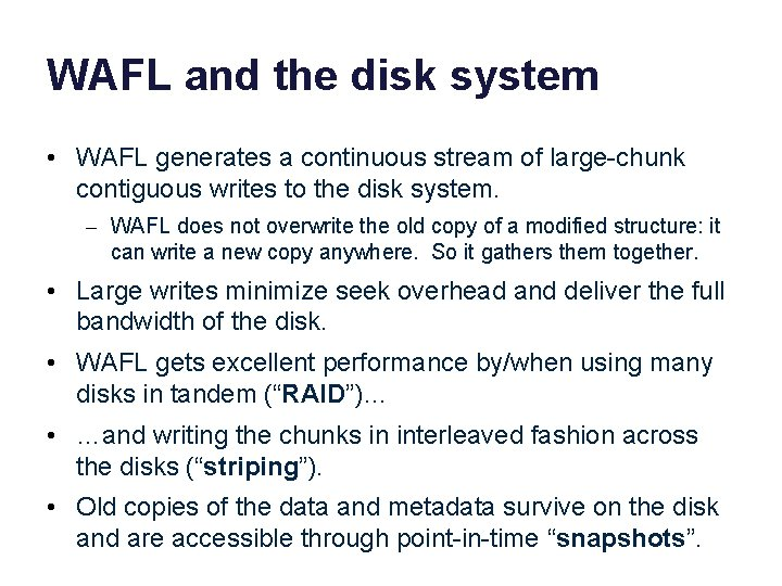 WAFL and the disk system • WAFL generates a continuous stream of large-chunk contiguous