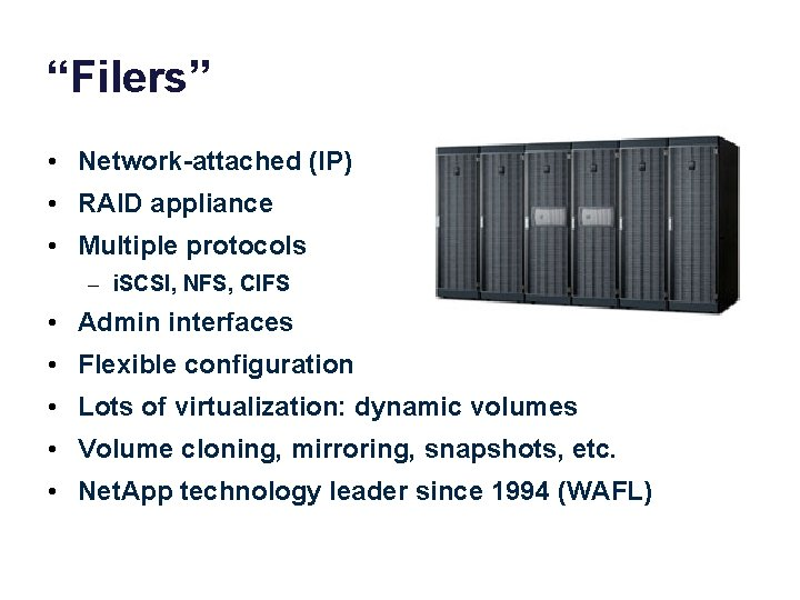 """""""Filers"""" • Network-attached (IP) • RAID appliance • Multiple protocols – i. SCSI, NFS,"""