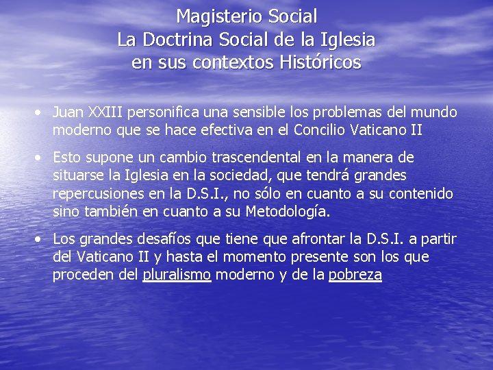 Magisterio Social La Doctrina Social de la Iglesia en sus contextos Históricos • Juan