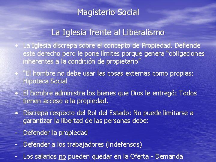 Magisterio Social La Iglesia frente al Liberalismo • La Iglesia discrepa sobre el concepto