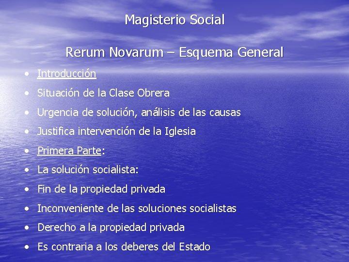 Magisterio Social Rerum Novarum – Esquema General • Introducción • Situación de la Clase