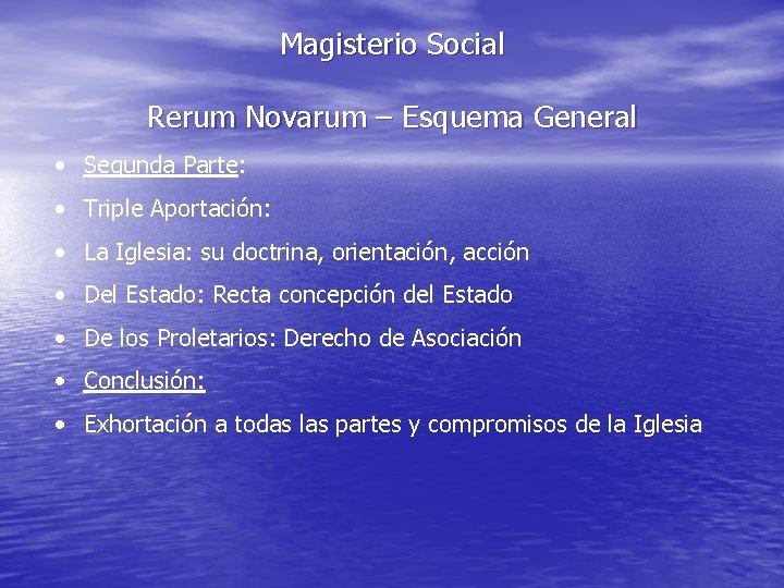 Magisterio Social Rerum Novarum – Esquema General • Segunda Parte: • Triple Aportación: •