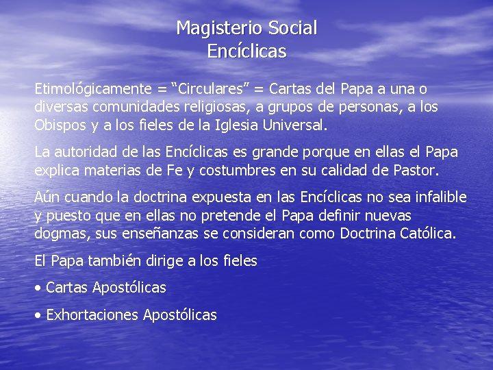 """Magisterio Social Encíclicas Etimológicamente = """"Circulares"""" = Cartas del Papa a una o diversas"""