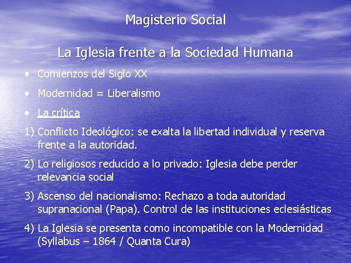 Magisterio Social La Iglesia frente a la Sociedad Humana • Comienzos del Siglo XX