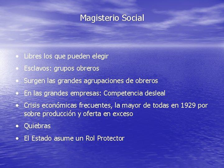 Magisterio Social • Libres los que pueden elegir • Esclavos: grupos obreros • Surgen