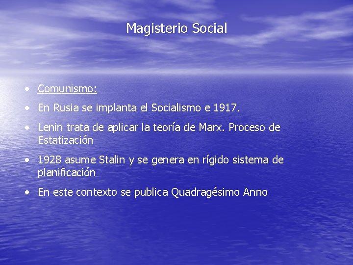 Magisterio Social • Comunismo: • En Rusia se implanta el Socialismo e 1917. •