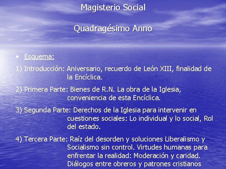 Magisterio Social Quadragésimo Anno • Esquema: 1) Introducción: Aniversario, recuerdo de León XIII, finalidad
