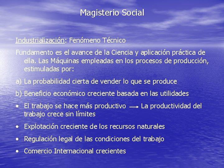 Magisterio Social Industrialización: Fenómeno Técnico Fundamento es el avance de la Ciencia y aplicación