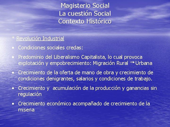 Magisterio Social La cuestión Social Contexto Histórico * Revolución Industrial • Condiciones sociales credas: