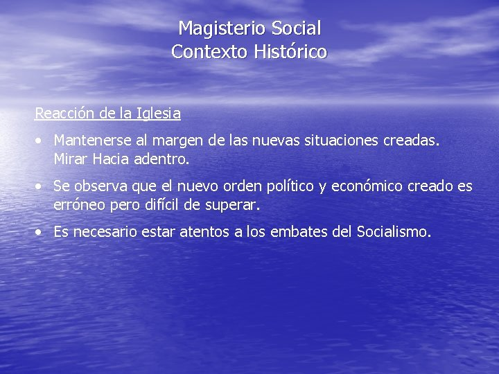 Magisterio Social Contexto Histórico Reacción de la Iglesia • Mantenerse al margen de las