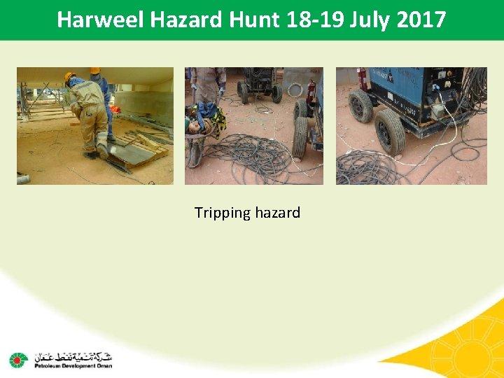 Harweel Hazard Hunt 18 -19 July 2017 Tripping hazard