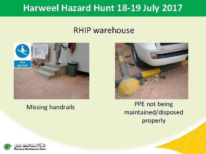 Harweel Hazard Hunt 18 -19 July 2017 RHIP warehouse Missing handrails PPE not being