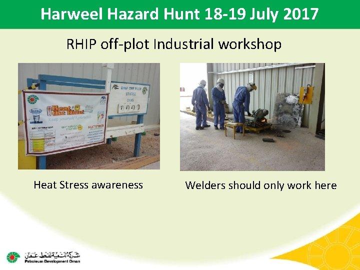 Harweel Hazard Hunt 18 -19 July 2017 RHIP off-plot Industrial workshop Heat Stress awareness