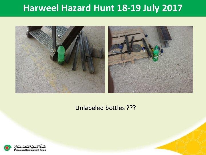 Harweel Hazard Hunt 18 -19 July 2017 Unlabeled bottles ? ? ?