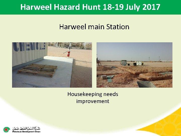 Harweel Hazard Hunt 18 -19 July 2017 Harweel main Station Housekeeping needs improvement