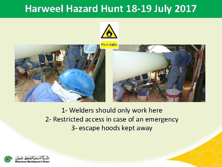 Harweel Hazard Hunt 18 -19 July 2017 1 - Welders should only work here