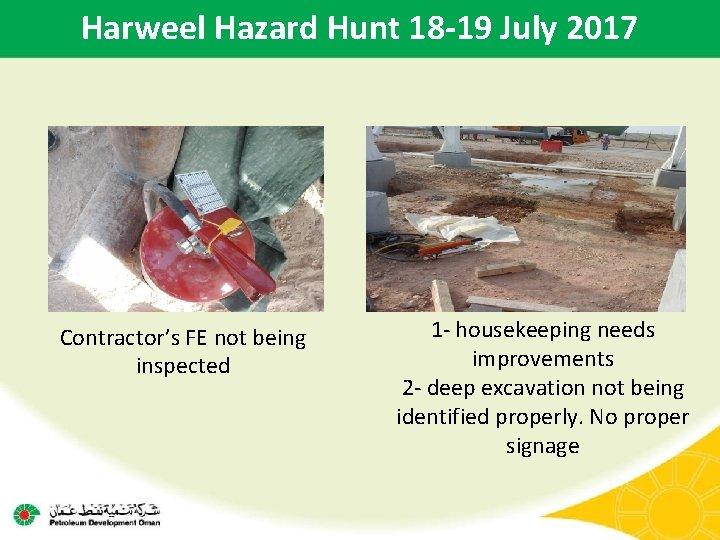 Harweel Hazard Hunt 18 -19 July 2017 Contractor's FE not being inspected 1 -