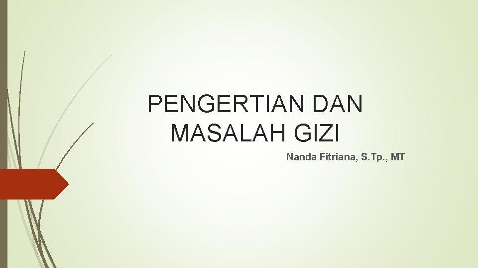 PENGERTIAN DAN MASALAH GIZI Nanda Fitriana, S. Tp. , MT
