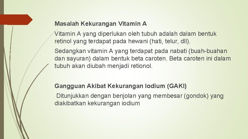 Masalah Kekurangan Vitamin A yang diperlukan oleh tubuh adalah dalam bentuk retinol yang terdapat