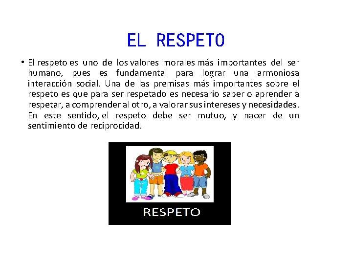EL RESPETO • El respeto es uno de los valores morales más importantes del