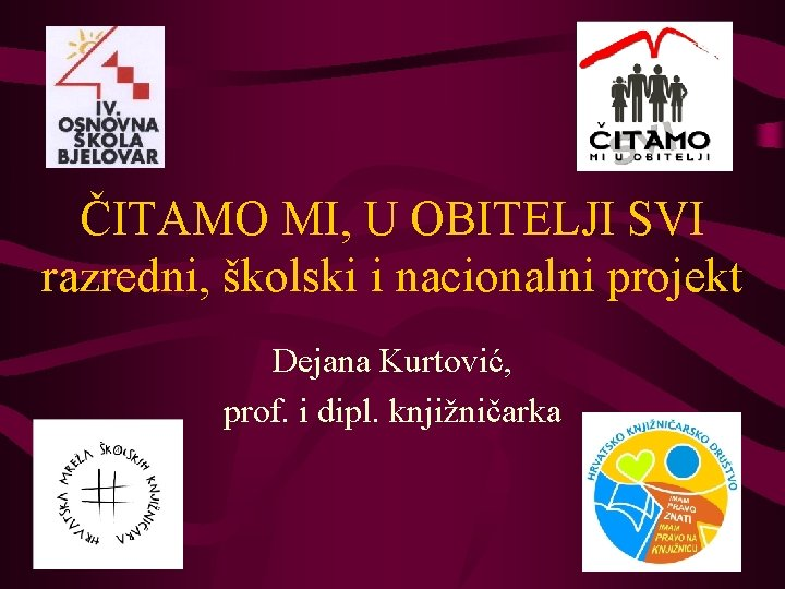 ČITAMO MI, U OBITELJI SVI razredni, školski i nacionalni projekt Dejana Kurtović, prof. i