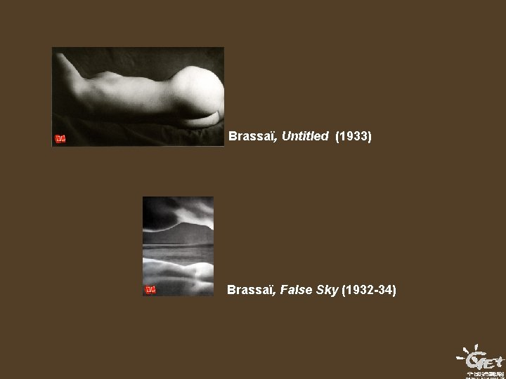 Brassaï, Untitled (1933) Brassaï, False Sky (1932 -34)