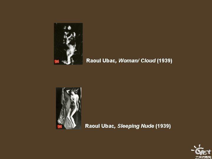 Raoul Ubac, Woman/ Cloud (1939) Raoul Ubac, Sleeping Nude (1939)