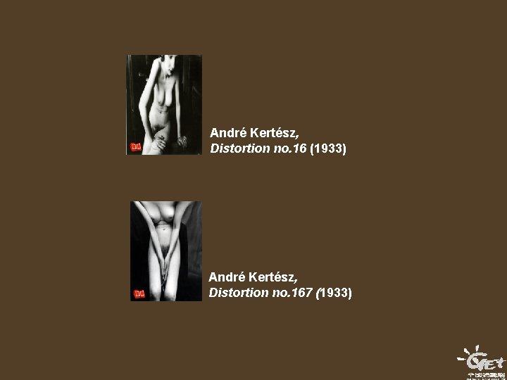 André Kertész, Distortion no. 16 (1933) André Kertész, Distortion no. 167 (1933)