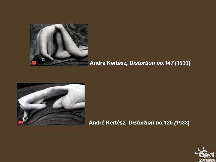 André Kertész, Distortion no. 147 (1933) André Kertész, Distortion no. 126 (1933)
