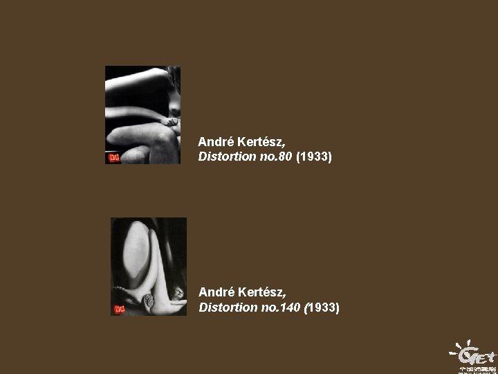 André Kertész, Distortion no. 80 (1933) André Kertész, Distortion no. 140 (1933)