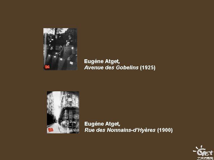 Eugéne Atget, Avenue des Gobelins (1925) Eugéne Atget, Rue des Nonnains-d'Hyères (1900)