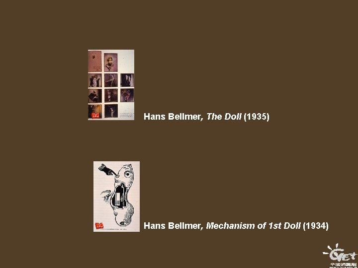 Hans Bellmer, The Doll (1935) Hans Bellmer, Mechanism of 1 st Doll (1934)