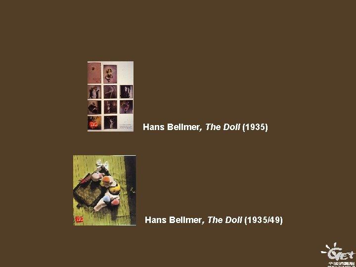 Hans Bellmer, The Doll (1935) Hans Bellmer, The Doll (1935/49)