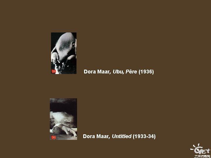 Dora Maar, Ubu, Père (1936) Dora Maar, Untitled (1933 -34)