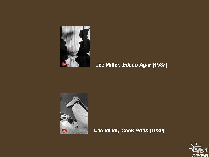 Lee Miller, Eileen Agar (1937) Lee Miller, Cock Rock (1939)