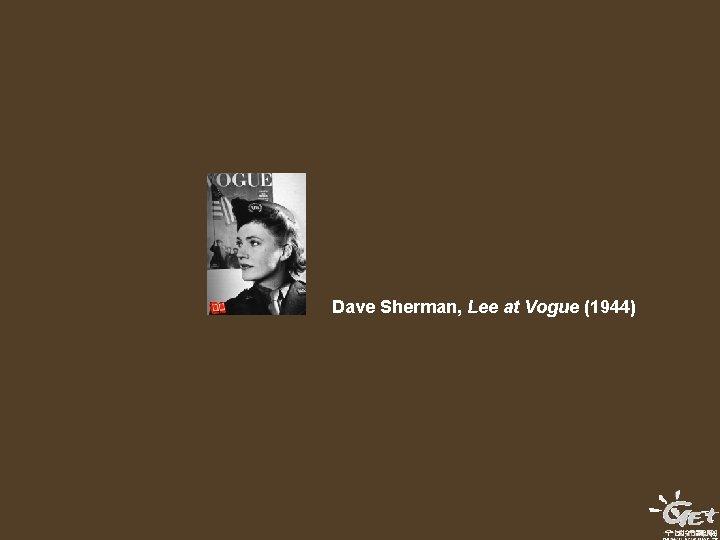 Dave Sherman, Lee at Vogue (1944)