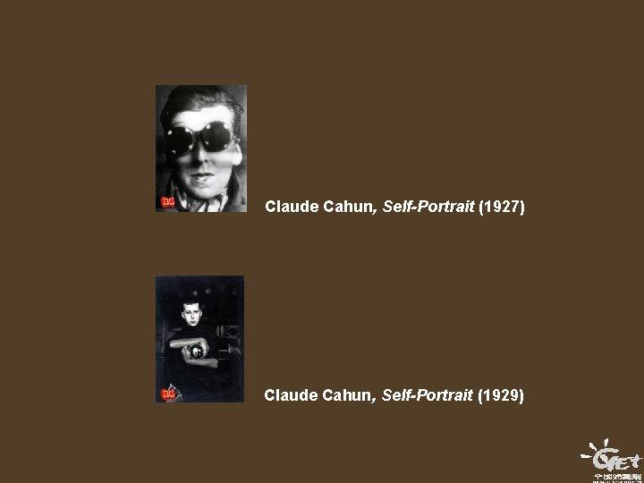 Claude Cahun, Self-Portrait (1927) Claude Cahun, Self-Portrait (1929)