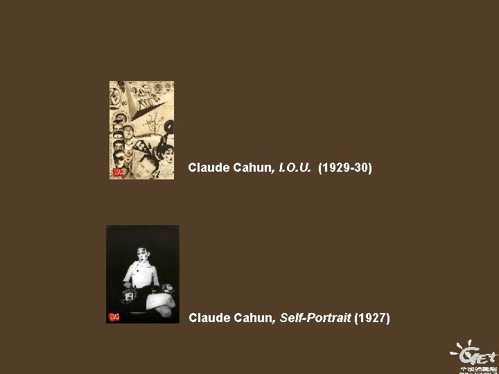 Claude Cahun, I. O. U. (1929 -30) Claude Cahun, Self-Portrait (1927)