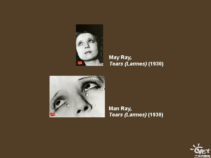 May Ray, Tears (Larmes) (1930) Man Ray, Tears (Larmes) (1930)