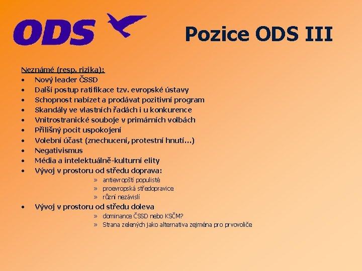 Pozice ODS III Neznámé (resp. rizika): • Nový leader ČSSD • Další postup ratifikace