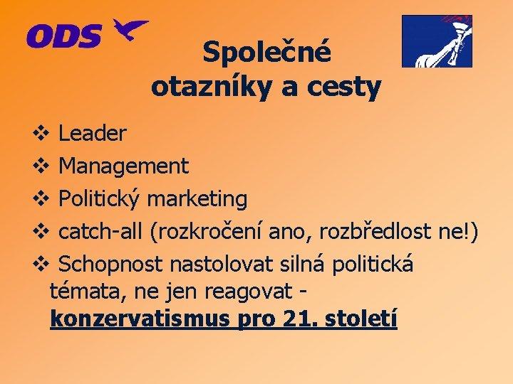 Společné otazníky a cesty v Leader v Management v Politický marketing v catch-all (rozkročení