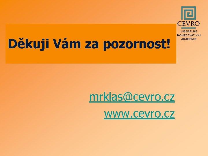 Děkuji Vám za pozornost! mrklas@cevro. cz www. cevro. cz